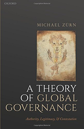 A Theory of Global Governance: Authority, Legitimacy, and Contestation por Michael Zürn