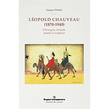 Léopold Chauveau (1870-1940): Chirurgien, écrivain, peintre et sculpteur