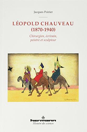 Léopold Chauveau (1870-1940): Chirurgien, écrivain, peintre et sculpteur par Jacques Poirier