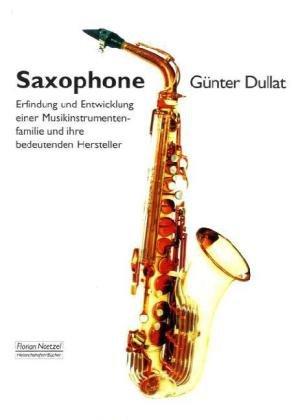 Saxophone  Erfindung und Entwicklung einer Musikinstrumenten-Familie und ihrer bedeutendsten Hersteller