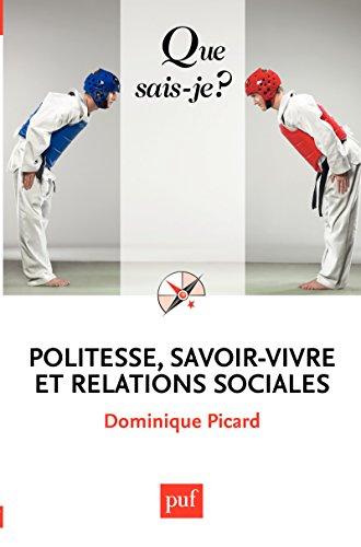 Politesse, savoir-vivre et relations sociales: « Que sais-je ? » n° 3380