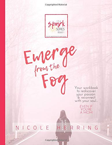 Emerge from the Fog: Your workbook to rediscover your passions & reconnect with your soul... Even if you're a mom.: Volume 1 (The Spark Series)