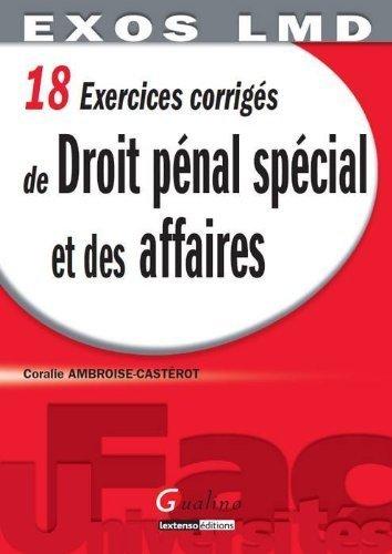 18 Exercices corrigés de Droit pénal spécial et des affaires de Coralie Ambroise-Casterot (21 août 2012) Broché