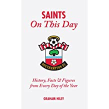 The Saints On This Day: History, Trivia, Facts and Stats from Every Day of the Year (Southampton FC)