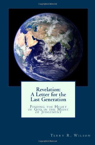 Revelation: A Letter for the Last Generation: Finding the Heart of God in the Midst of Judgement