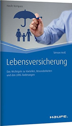 Lebensversicherung: Das Wichtigste zu Vorteilen, Besonderheiten und den LVRG Änderungen (Haufe Kompass)