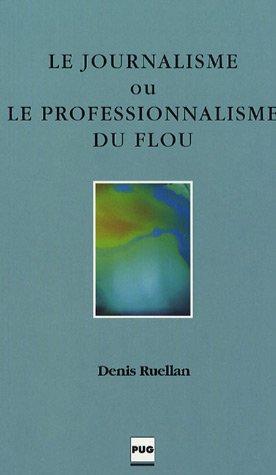 Le Journalisme ou le professionnalisme du flou par Denis Ruellan