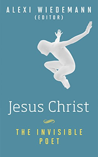 Jesus Christ, The Invisible Poet: Uncovering The Hidden And Revolutionary Poetic Message Of Jesus Words (red Letters Christian Bible Atlases Quotations ... Wisdom Literature Book 1) por Alexi Wiedemann Orrego Gratis