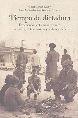 Tiempo de dictadura: Experiencias cotidianas durante la guerra, el franquismo y la democracia (Historia) (Tiempos De Dictadura)