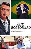 JAIR BOLSONARO  ou l'envie de puissance bresilienne: ELECTIONS PRESIDENTIELLES AU BRESIL 2018
