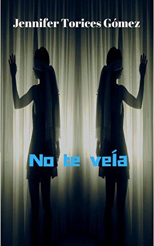 No te veía: Libro 1 par Jennifer Torices  Gómez
