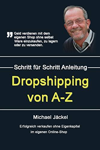 """Dropshipping von A-Z""""-  Erfolgreich im Internet verkaufen ohne Eigenkapital - Als Kindle-eBook für nur 3,99 Euro"""
