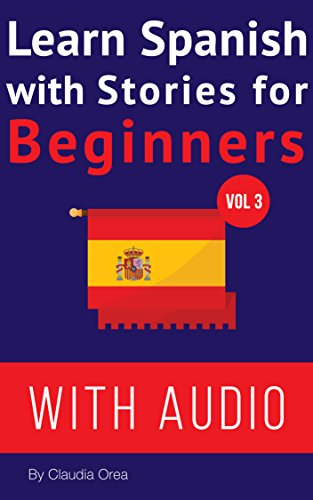Learn Spanish with Stories for Beginners (+ audio): Improve your Spanish reading and listening comprehension skills (Learn Spanish with Audio nº 3) por Claudia Orea