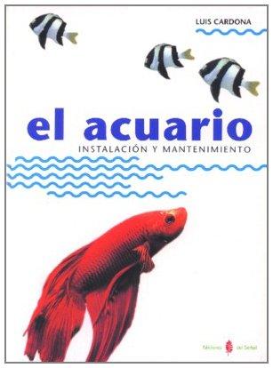 El acuario: Instalación y mantenimiento (El arte de vivir) por Luis Cardona