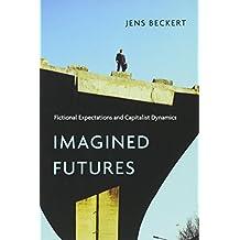 Imagined Futures: Fictional Expectations and Capitalist Dynamics (Harvard Studies in Ukrainian S)