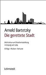 Die gerettete Stadt: Architektur und Stadtentwicklung in Leipzig seit 1989 - Erfolge, Risiken, Verluste hier kaufen