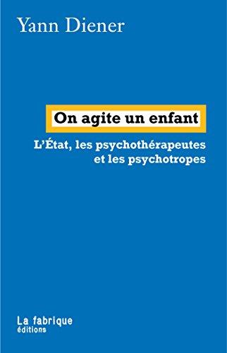 On agite un enfant: L'État, les psychothérapeutes et les psychotropes (LA FABRIQUE) par Yann Diener