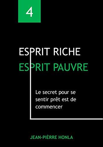 ESPRIT RICHE ESPRIT PAUVRE: Le secret pour se sentir prêt est de commencer par Jean-Pièrre Honla
