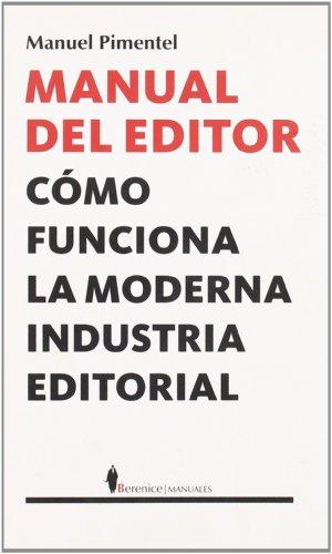 Manual del editor: Cómo funciona la moderna industria editorial (Manuales (berenice))