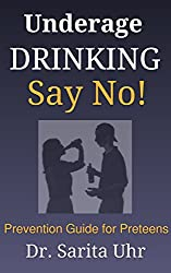 Underage Drinking: Say No! (Feeling Overwhelmed Series Book 7)