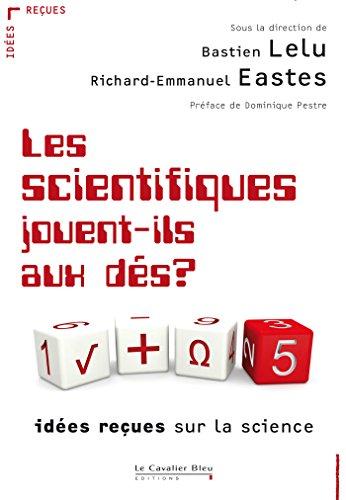 Les Scientifiques jouent-ils aux dés ? par Richard-Emmanuel Eastes