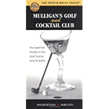 Mulligan's Golf And Cocktail Club: The Essential Guide to the Golf Game and Its Spirits... (Nuts & Bolts Series) by Mark Otto (2004-10-02)