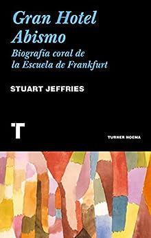 Descargar Gran Hotel Abismo: Biografía coral de  la Escuela de Frankfurt Epub Gratis
