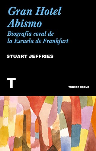 Gran Hotel Abismo: Biografía coral de  la Escuela de Frankfurt (Noema) par Stuart Jeffries