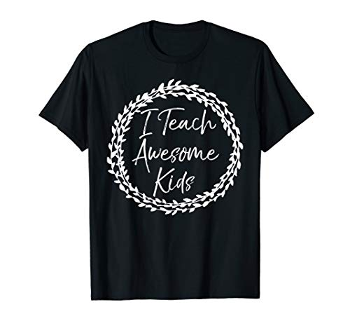 Cute Flower Design Quote for Women I Teach Awesome Kids T-Shirt -