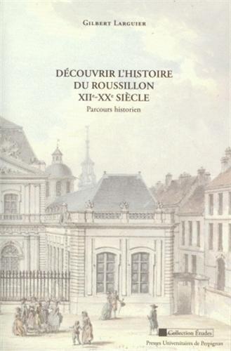 Dcouvrir l'histoire du Roussillon XIIe-XXe sicle : Parcours historien