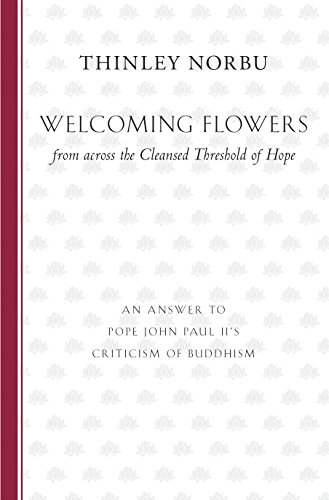 Welcoming Flowers from Across the Cleansed Threshold of Hope: An Answer to Pope John Paul II's Criticism of Buddhism por Thinley Norbu