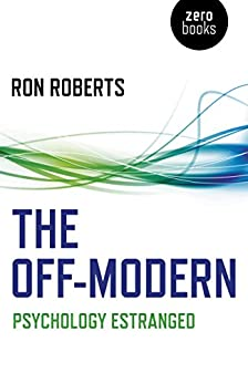 The Off-Modern: Psychology Estranged by [Roberts, Ron]