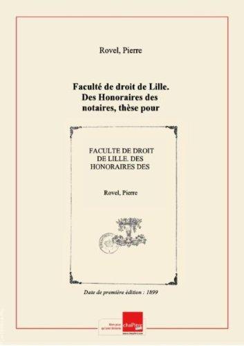 Faculté de droit de Lille. Des Honoraires des notaires, thèse pour le doctorat... par Pierre Rovel [édition 1899] par Pierre Rovel