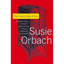 The Impossibility of Sex: Stories of the Intimate Relationship Between Therapist and Patient by Susie Orbach (2000-03-15)