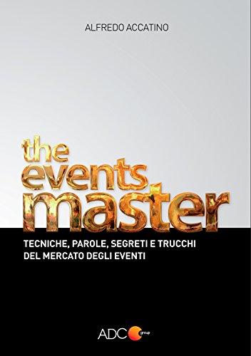 The Events Master: Tecniche, parole, segreti e trucchi del mercato degli eventi