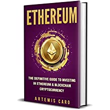 Ethereum: The Definitive Guide to Investing in Ethereum & Blockchain Cryptocurrency: Includes Blueprint FinTech Contracts (Bitcoin Money Bonus) (English Edition)