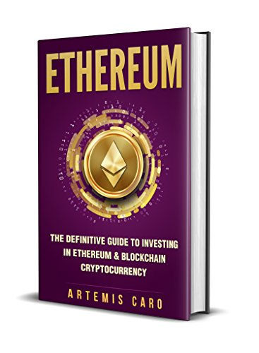Ethereum: The Definitive Guide to Investing in Ethereum & Blockchain Cryptocurrency: Includes Blueprint FinTech Contracts (Bitcoin Money Bonus) (English Edition) por Artemis Caro