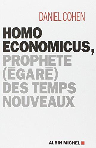 Homo Economicus : Prophète (égaré) des temps nouveaux par Daniel Cohen