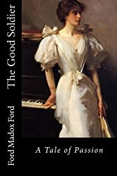 The Good Soldier: A Tale of Passion by Ford Madox Ford (2015-09-09)