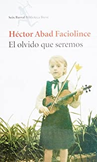 El olvido que seremos. par Héctor Abad Faciolince