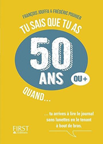 Tu sais que tu as 50 ans (ou +) quand... par François Jouffa