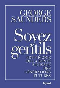 Soyez gentils : Petit éloge de la bonté à l'usage des générations futures par George Saunders