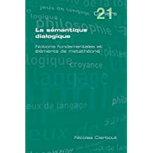 La Semantique Dialogique. Notions Fondamentales Et Elements de Metatheorie