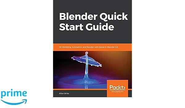 Buy Blender Quick Start Guide: 3D Modeling, Animation, and