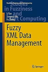 Fuzzy XML Data Management (Studies in Fuzziness and Soft Computing)