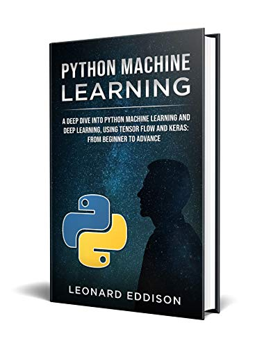 Python Machine Learning: A Deep Dive Into Python Machine Learning and Deep Learning, Using Tensor Flow And Keras: From Beginner To Advance (English Edition) por Leonard Eddison