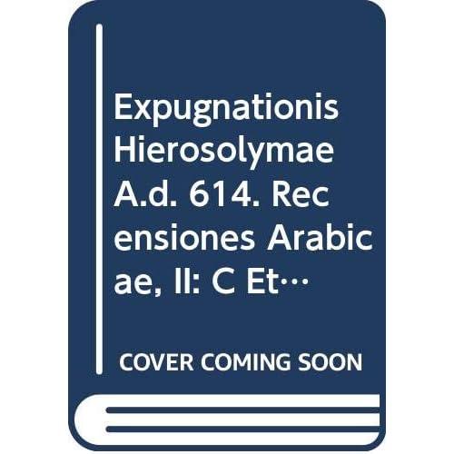 Expugnationis Hierosolymae A.d. 614. Recensiones Arabicae, II: C Et V. Ar. 29.