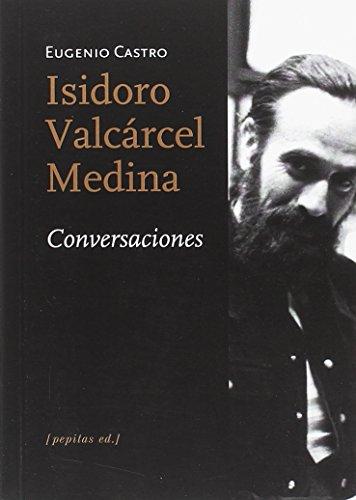 Isidoro Valcárcel Medina. Conversaciones (No-ficción)