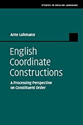 English Coordinate Constructions: A Processing Perspective on Constituent Order (Studies in English Language) by Arne Lohmann (2014-09-29)