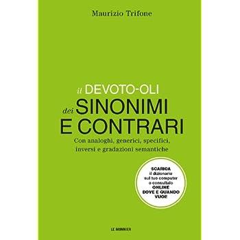 Il Devoto-Oli Dei Sinonimi E Contrari. Con Analoghi, Generici, Inversi E Gradazioni Semantiche. Con Aggiornamento Online